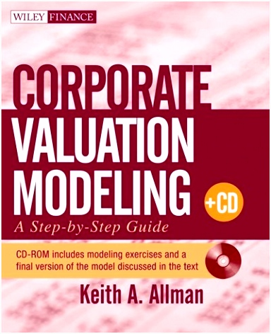 Corporate Valuation Modeling A Step by Step Guide Book by Keith A